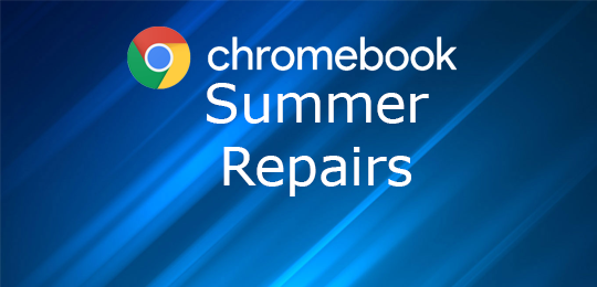 Chromebook Summer Repairs